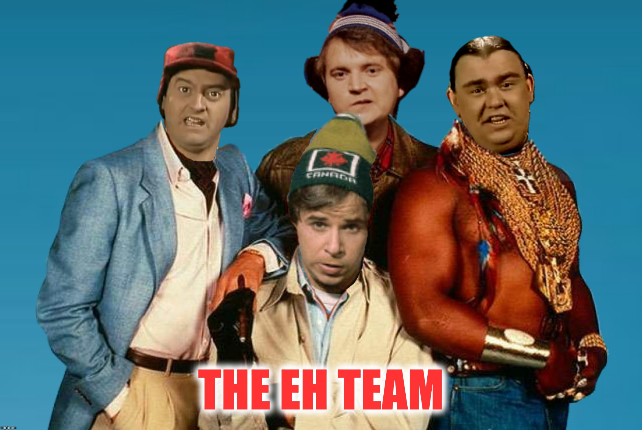 Bad Photoshop Sunday presents:  They love it when a plan comes together, eh! | THE EH TEAM | image tagged in bad photoshop sunday,sctv,the a team,canadians | made w/ Imgflip meme maker