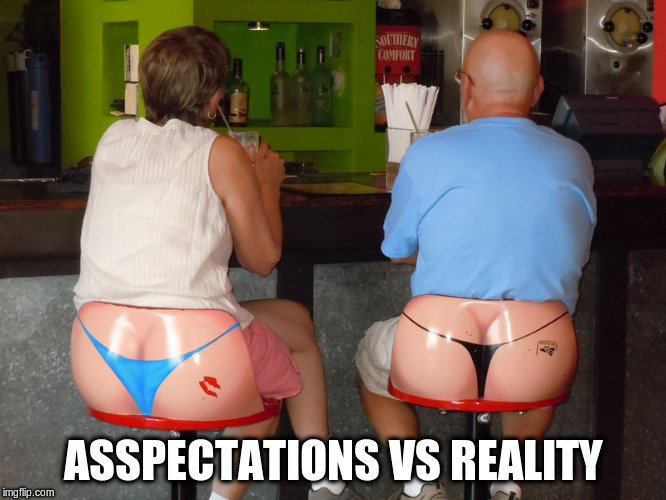 Take a Walk on the Wild Side | ASSPECTATIONS VS REALITY | image tagged in memes,funny seats,ass,thong | made w/ Imgflip meme maker