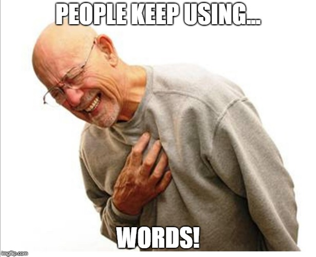 Right in the feels  | PEOPLE KEEP USING... WORDS! | image tagged in right in the feels,snowflakes,grow up,words,memes,hurt feelings | made w/ Imgflip meme maker