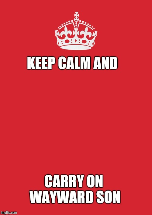 Once I rose above the noise and confusion...ah nevermind | KEEP CALM AND CARRY ON WAYWARD SON | image tagged in memes,keep calm and carry on red | made w/ Imgflip meme maker