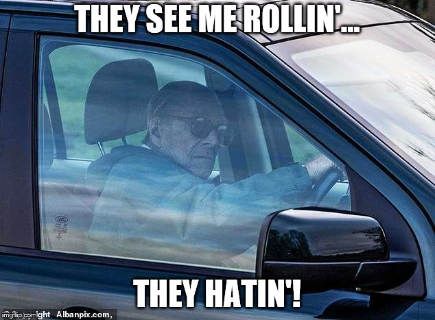 Prince Filip! |  THEY SEE ME ROLLIN'... THEY HATIN'! | image tagged in prince,philip,car,gangster,chamillionaire | made w/ Imgflip meme maker