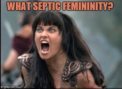 Screaming Woman | WHAT SEPTIC FEMININITY? | image tagged in screaming woman | made w/ Imgflip meme maker