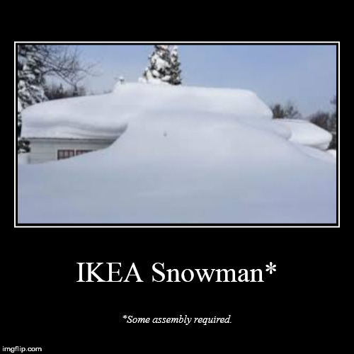 IKEA Snowman* | *Some assembly required. | image tagged in funny,demotivationals | made w/ Imgflip demotivational maker