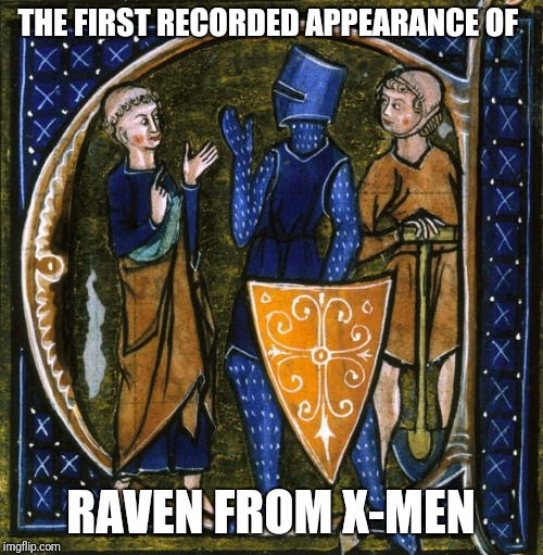 THE FIRST RECORDED APPEARANCE OF RAVEN FROM X-MEN | image tagged in memes,funny memes,raven,xmen | made w/ Imgflip meme maker