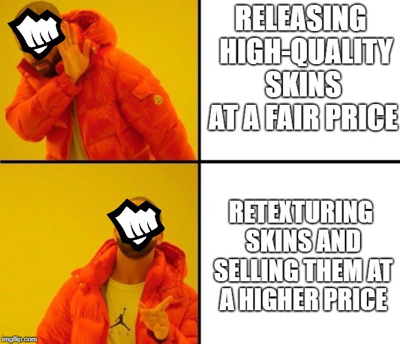 Prestige Skin Market Failiure | RELEASING  HIGH-QUALITY SKINS AT A FAIR PRICE RETEXTURING SKINS AND SELLING THEM AT A HIGHER PRICE | image tagged in drake meme,riot games,league of legends,prestige skins | made w/ Imgflip meme maker