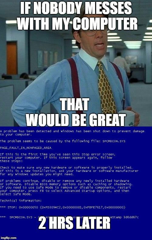 Image tagged in memes,that would be great,win xp bsod - Imgflip