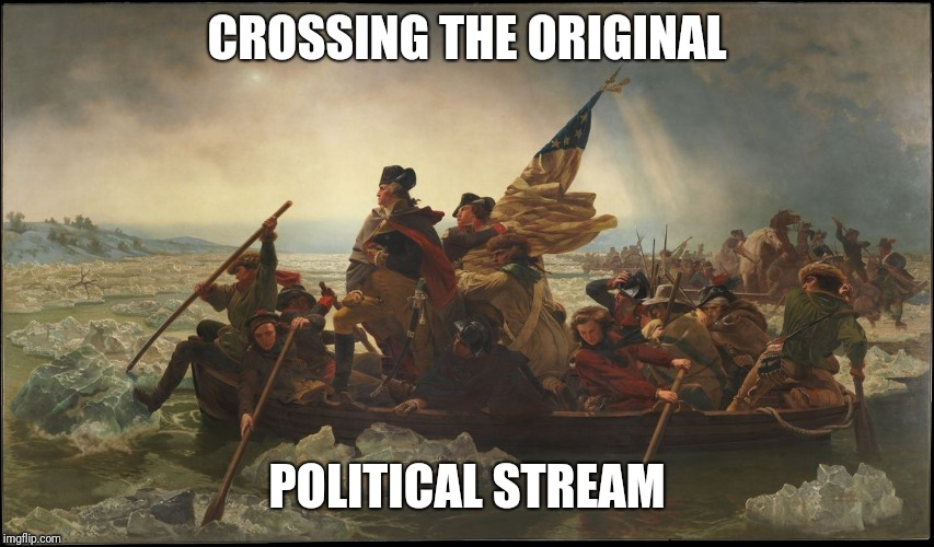 CROSSING THE ORIGINAL POLITICAL STREAM | made w/ Imgflip meme maker