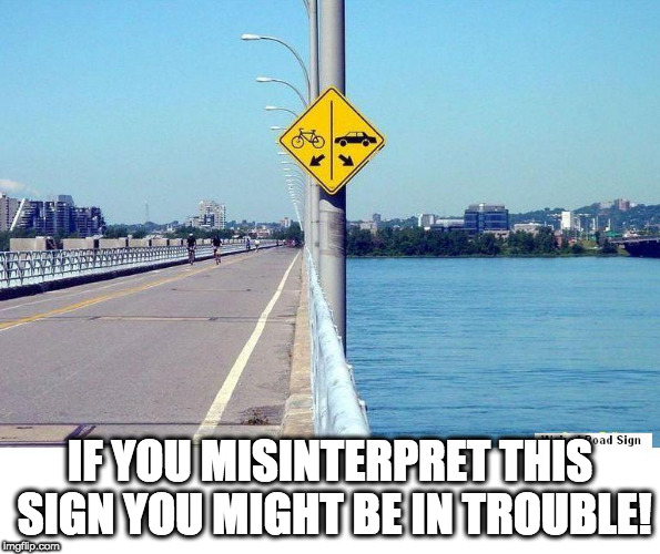 Don't misinterpret this sign | IF YOU MISINTERPRET THIS SIGN YOU MIGHT BE IN TROUBLE! | image tagged in sign,traffic,yikes | made w/ Imgflip meme maker