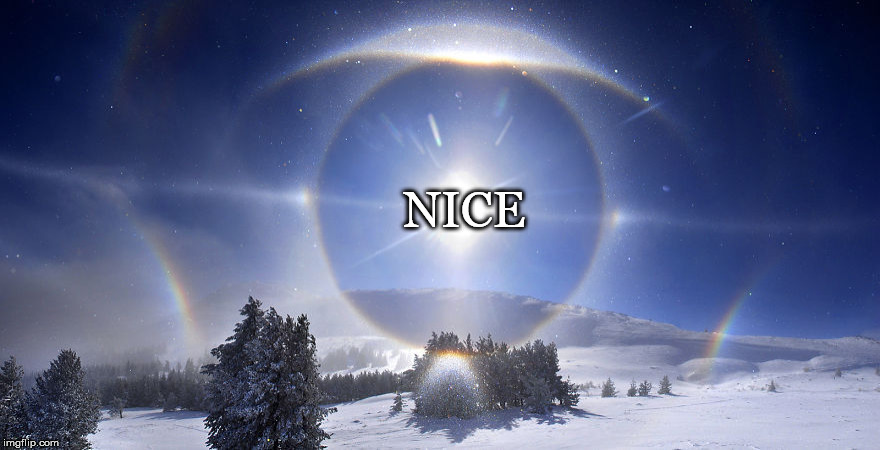 Sunbows | NICE | image tagged in sun dog,halo,nice,snow,sun,sunbow | made w/ Imgflip meme maker