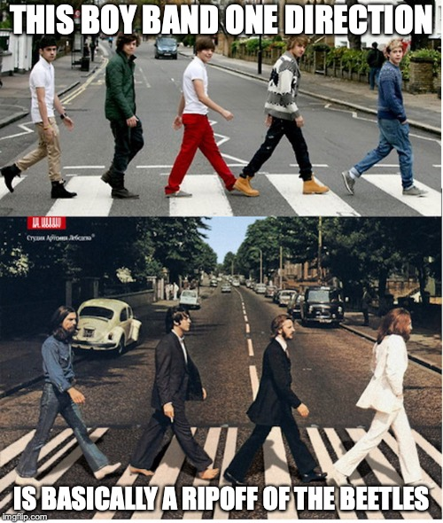 One Direction Plagiarizing The Beatles | THIS BOY BAND ONE DIRECTION IS BASICALLY A RIPOFF OF THE BEETLES | image tagged in plagiarism,ripoff,one direction,the beatles,memes | made w/ Imgflip meme maker
