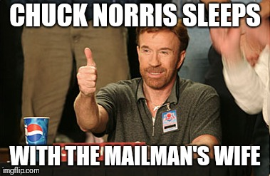 Chuck Norris Approves | CHUCK NORRIS SLEEPS WITH THE MAILMAN'S WIFE | image tagged in memes,chuck norris approves,chuck norris | made w/ Imgflip meme maker