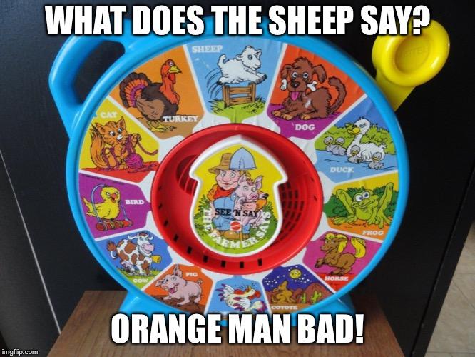 Orange man bad! - Imgflip