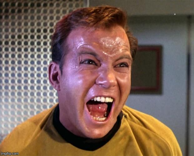 Captain Kirk Screaming | image tagged in captain kirk screaming | made w/ Imgflip meme maker