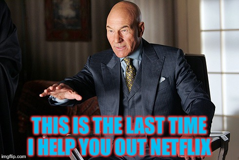 mind reader prof x | THIS IS THE LAST TIME I HELP YOU OUT NETFLIX | image tagged in mind reader prof x | made w/ Imgflip meme maker
