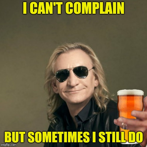I CAN'T COMPLAIN BUT SOMETIMES I STILL DO | made w/ Imgflip meme maker