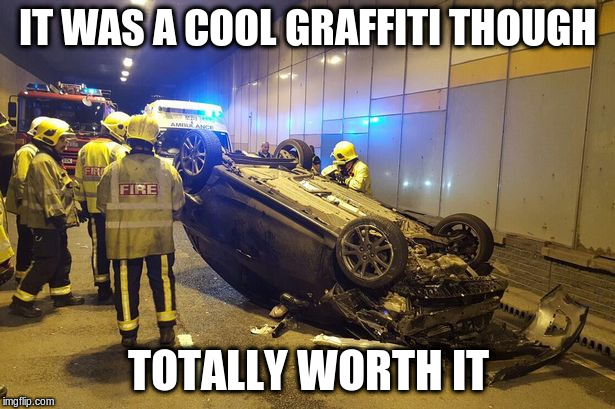 IT WAS A COOL GRAFFITI THOUGH TOTALLY WORTH IT | made w/ Imgflip meme maker