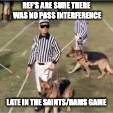 Picture Confirms Again They Are All Blind | REF'S ARE SURE THERE WAS NO PASS INTERFERENCE LATE IN THE SAINTS/RAMS GAME | image tagged in saints,rams,nfc championship,saints screwed again,blind ref's | made w/ Imgflip meme maker