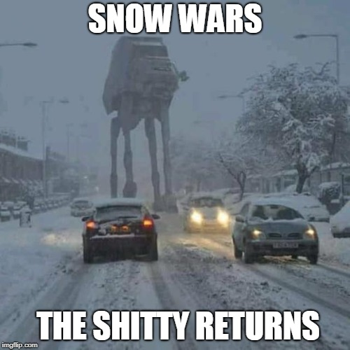 Snow Wars | SNOW WARS THE SHITTY RETURNS | image tagged in winter,puns,star wars,jedi | made w/ Imgflip meme maker