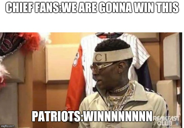 Soulja boy drake |  CHIEF FANS:WE ARE GONNA WIN THIS; PATRIOTS:WINNNNNNNN | image tagged in soulja boy drake | made w/ Imgflip meme maker