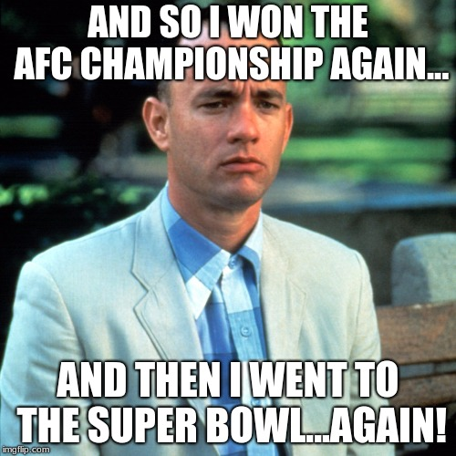 Not a Pats fan, but Tom Brady + Super Bowl = Forrest Gump + White House | AND SO I WON THE AFC CHAMPIONSHIP AGAIN... AND THEN I WENT TO THE SUPER BOWL...AGAIN! | image tagged in sports,super bowl,tom brady,football,forrest gump,white house | made w/ Imgflip meme maker