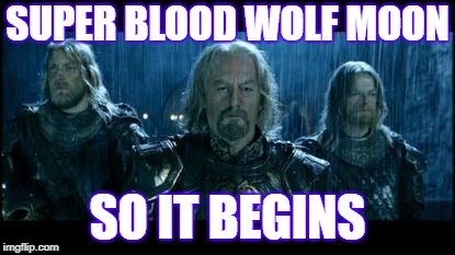 so it begins |  SUPER BLOOD WOLF MOON; SO IT BEGINS | image tagged in so it begins | made w/ Imgflip meme maker