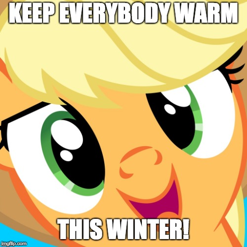 Saayy applejack | KEEP EVERYBODY WARM THIS WINTER! | image tagged in saayy applejack | made w/ Imgflip meme maker