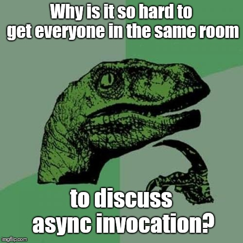 Philosoraptor Meme | Why is it so hard to get everyone in the same room to discuss async invocation? | image tagged in memes,philosoraptor | made w/ Imgflip meme maker