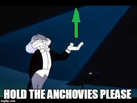 HOLD THE ANCHOVIES PLEASE | made w/ Imgflip meme maker