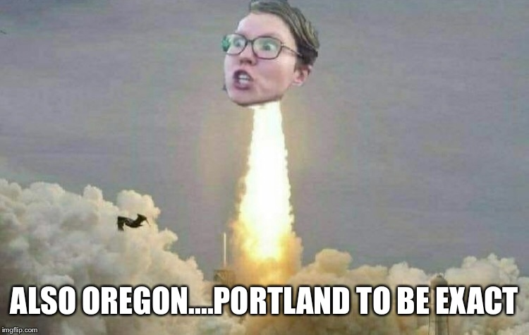 ALSO OREGON....PORTLAND TO BE EXACT | made w/ Imgflip meme maker