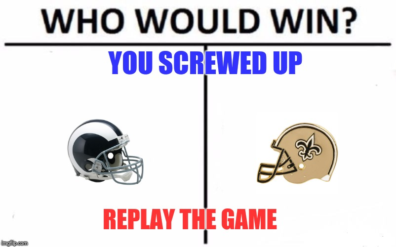 The Hell with the Pro bowl , I call DO OVER  | YOU SCREWED UP REPLAY THE GAME | image tagged in memes,who would win,nfl referee,screwed up,again,playoffs | made w/ Imgflip meme maker