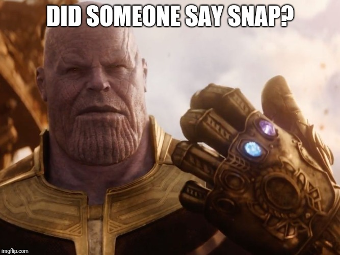 Thanos Smile | DID SOMEONE SAY SNAP? | image tagged in thanos smile | made w/ Imgflip meme maker