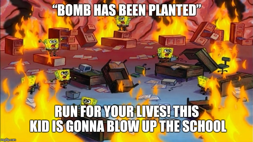 "Spongebobs panicking | ""BOMB HAS BEEN PLANTED"" RUN FOR YOUR LIVES! THIS KID IS GONNA BLOW UP THE SCHOOL 
