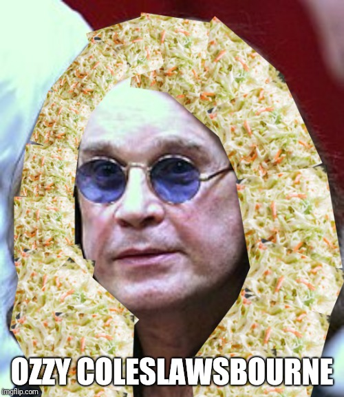 Goin' off the rails on a coleslaw train | OZZY COLESLAWSBOURNE | image tagged in memes,ozzy osbourne,coleslaw | made w/ Imgflip meme maker