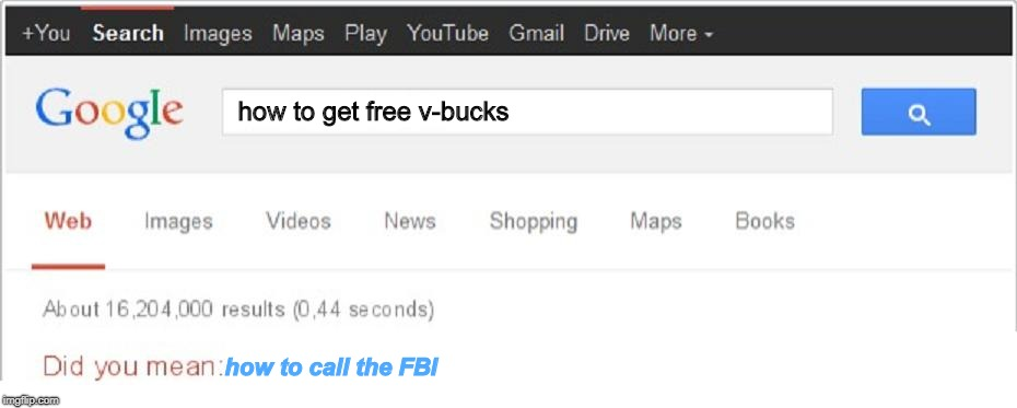 Did You Mean...? | how to get free v-bucks how to call the FBI | image tagged in did you mean | made w/ Imgflip meme maker