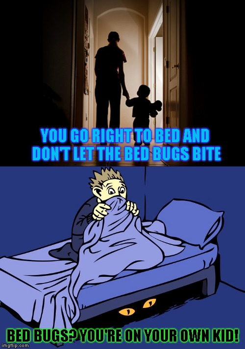 YOU GO RIGHT TO BED AND DON'T LET THE BED BUGS BITE BED BUGS? YOU'RE ON YOUR OWN KID! | image tagged in monster under the bed,bed bugs,bad parents | made w/ Imgflip meme maker