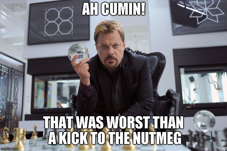 AH CUMIN! THAT WAS WORST THAN A KICK TO THE NUTMEG | made w/ Imgflip meme maker