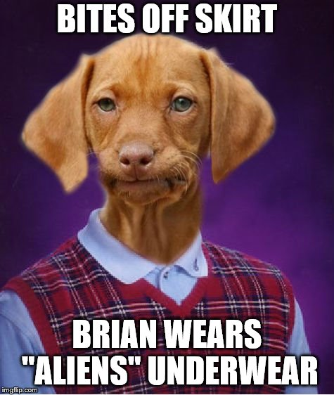 "Bad Luck Raydog | BITES OFF SKIRT BRIAN WEARS ""ALIENS"" UNDERWEAR 
