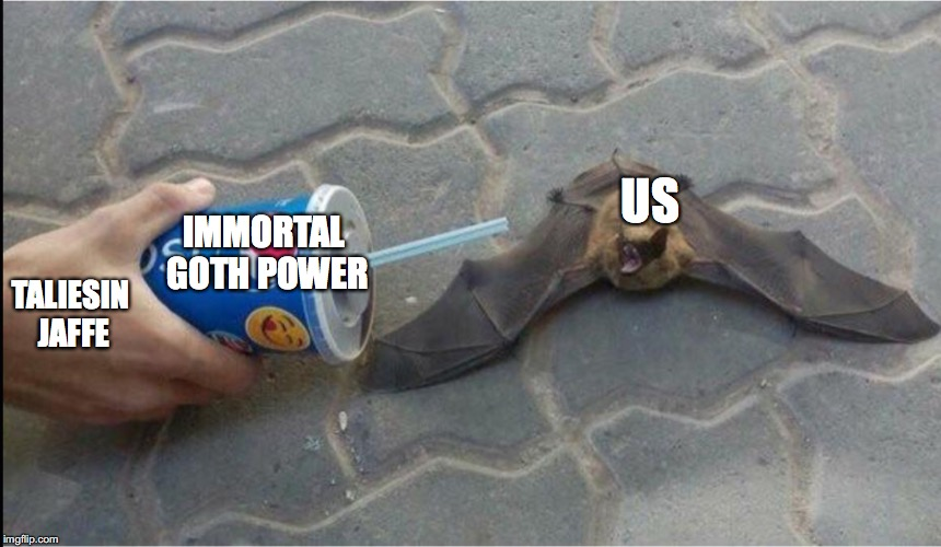 US IMMORTAL GOTH POWER TALIESIN JAFFE | image tagged in taliesin jaffe,goth,immortal,bat,soda | made w/ Imgflip meme maker