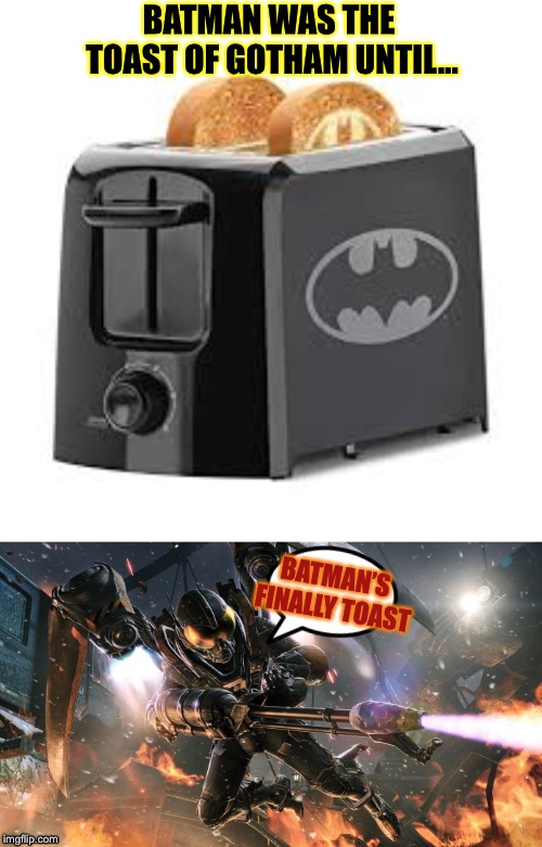 Along Came A Firefly To Kill a Bat | BATMAN WAS THE TOAST OF GOTHAM UNTIL... BATMAN'S FINALLY TOAST | image tagged in memes,batman,firefly,enemies,toast,burnt toast | made w/ Imgflip meme maker