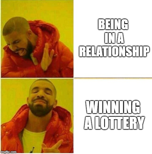 Money is love | BEING IN A RELATIONSHIP WINNING A LOTTERY | image tagged in drake hotline approves,relationship,lottery,winning,2019,life goals | made w/ Imgflip meme maker