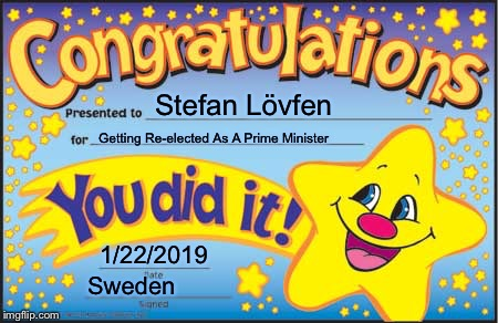 Happy Star Congratulations | Stefan Lövfen Getting Re-elected As A Prime Minister 1/22/2019 Sweden | image tagged in memes,happy star congratulations,sweden,politics,prime minister | made w/ Imgflip meme maker