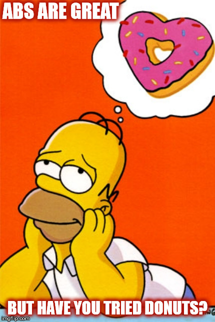 HAVE YOU TRIED DONUTS? | ABS ARE GREAT BUT HAVE YOU TRIED DONUTS? | image tagged in homer simpson,donuts,abs,exercise,donut,homer | made w/ Imgflip meme maker