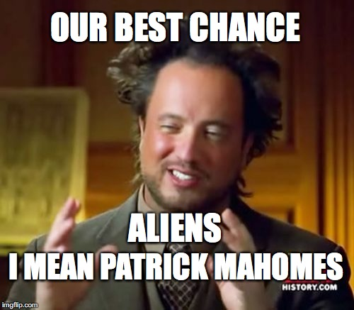 OUR BEST CHANCE ALIENS I MEAN PATRICK MAHOMES | image tagged in memes,ancient aliens | made w/ Imgflip meme maker