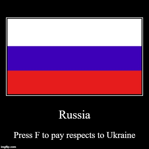 RIP (Not yet) | Russia | Press F to pay respects to Ukraine | image tagged in funny,demotivationals,russia,ukraine | made w/ Imgflip demotivational maker