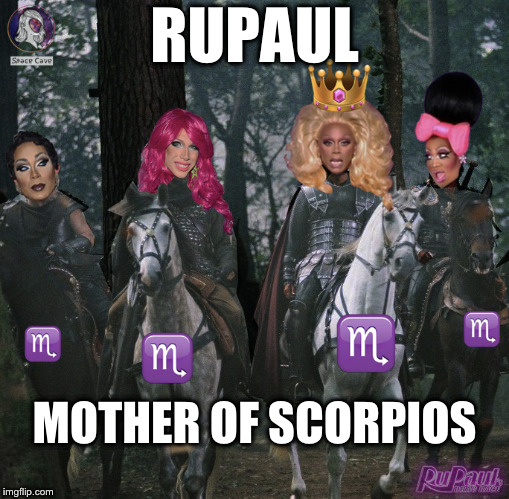 RuPaul, Mother of Scorpios | RUPAUL MOTHER OF SCORPIOS | image tagged in drag race,zodiac,astrology,scorpio,rupaul,arthur | made w/ Imgflip meme maker
