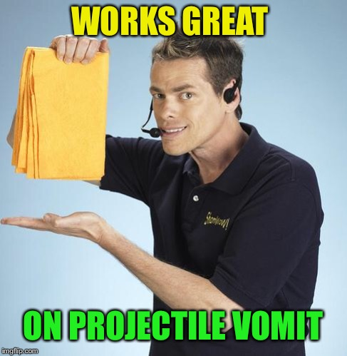 Shamwow | WORKS GREAT ON PROJECTILE VOMIT | image tagged in shamwow | made w/ Imgflip meme maker