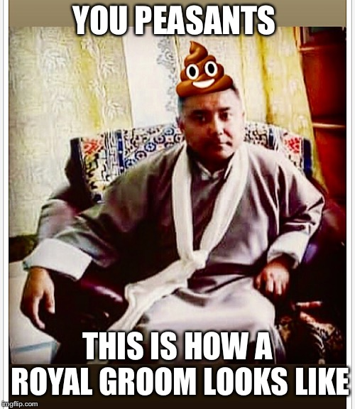 Sonam Topgay Tashi | YOU PEASANTS THIS IS HOW A ROYAL GROOM LOOKS LIKE | image tagged in sonam topgay tashi,douchebag,scumbag,ugly guy,royal wedding | made w/ Imgflip meme maker