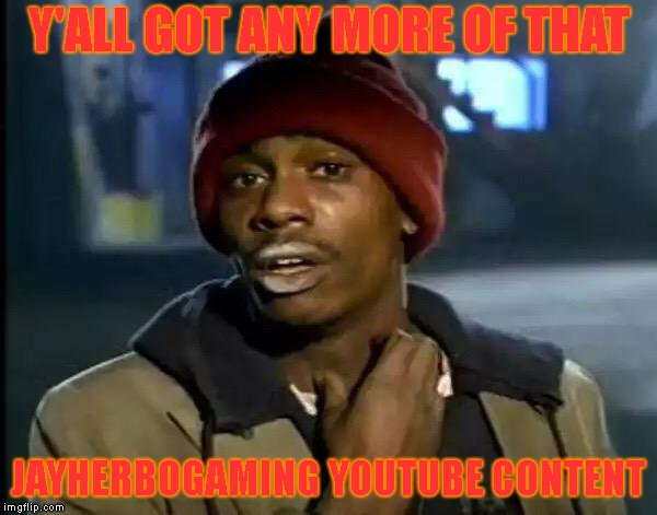 Subscribe And Join The Notification Squad!! | Y'ALL GOT ANY MORE OF THAT JAYHERBOGAMING YOUTUBE CONTENT | image tagged in memes,y'all got any more of that | made w/ Imgflip meme maker