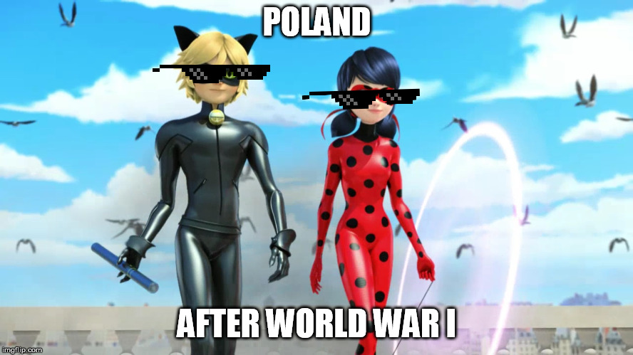 POLAND AFTER WORLD WAR I | image tagged in miraculous ladybug and cat noir chat noir | made w/ Imgflip meme maker