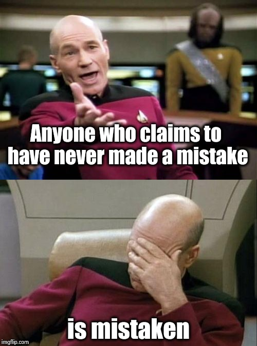 The Earth isn't flat , but it's not really round either | Anyone who claims to have never made a mistake is mistaken | image tagged in memes,picard wtf,captain picard facepalm,perfection,stars,nevertheless she persisted | made w/ Imgflip meme maker